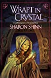 Wrapt in Crystal (Ace Science Fiction) (0441006167) by Sharon Shinn