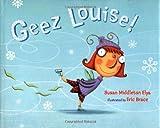 Geez Louise! (0399235825) by Elya, Susan Middleton