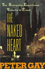 The Naked Heart (Bourgeois Experience: Victoria to Freud, Vol. 4)