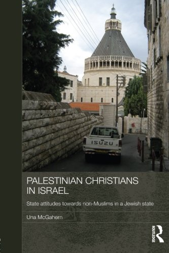 Palestinian Christians in Israel: State Attitudes towards Non-Muslims in a Jewish State (Durham Modern Middle East and I