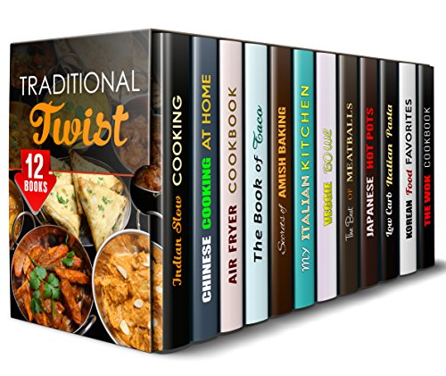 Traditional Twist Box Set (12 in 1): Indian, Chinese, Mexican, Amish, Italian, Japanese, Korean and Other Authentic Recipes (Quick & Easy & Authentic Cooking) by Eva Mehler, Tina Zhang, Emma Melton, Alice Clay, Olivia Henson, Rebecca Valente, Elsa Griffin, Veronica Burke, Miyuki Yoko, Sheila Hope