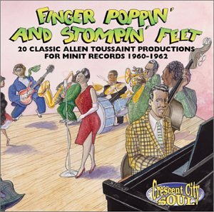 Finger Poppin' & Stompin' Feet: 20 Classic Allen Toussaint Productions For Minit Records 1960-1962