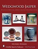 Wedgwood Jasper: Classics, Rarities & Oddities from Four Centuries (Schiffer Book for Collectors)