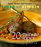 img - for 20-Minute Super Suppers (Better Homes & Gardens Fresh & Simple) book / textbook / text book
