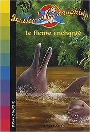 Jessica et les dauphins : Le fleuve enchanté