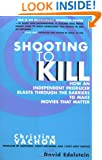 Shooting to Kill: How an Independent Producer Blasts Through the Barriers to Make Movies that Matter