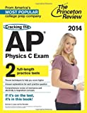 Cracking the AP Physics C Exam, 2014 Edition (College Test Preparation)