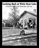 img - for Looking Back at White Bear Lake: A Pictorial History of the White Bear Area book / textbook / text book