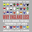 Why England Lose: And Other Curious Football Phenomena Explained Audiobook by Simon Kuper, Stefan Szymanski Narrated by Colin Mace