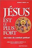 echange, troc Benedict Heron - Jésus est le plus fort ! Les voies du combat spirituel : témoignage et réflexions