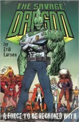 Savage Dragon Volume 2: A Force To Be Reckoned With