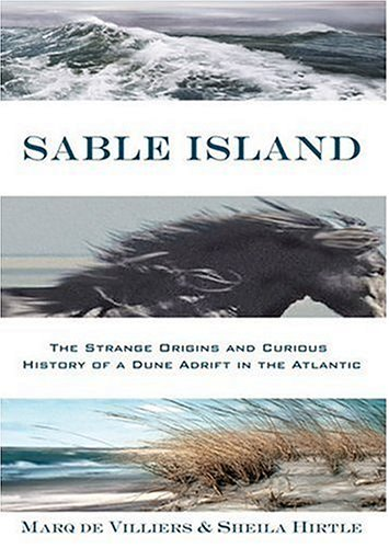 Sable Island: The Strange Origins and Curious History of a Dune Adrift in the Atlantic, Marq de Villiers, Sheila Hirtle