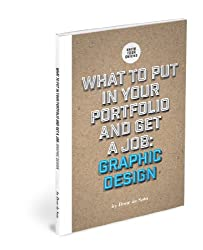 What to Put in Your Portfolio and Get a Job: Graphic Design