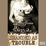 Branded as Trouble: Rough Riders, Book 6 | Lorelei James