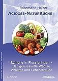 Acidose-NaturKüche: Lymphe in Fluss bringen - der genussvolle Weg zu Vitalität und Lebensfreude