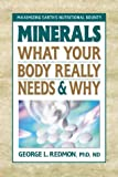 Minerals: What Your Body Really Needs and Why (0895298635) by George L. Redmon Phd