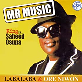 showing 1st image of Saheed Osupa New Album Amazon.com: Labalaba & Ore Niwon: King Dr. Saheed Osupa ...
