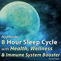 Hypnosis 8 Hour Sleep Cycle with Health, Wellness and Immune System Booster: The Sleep Learning System Speech by Joel Thielke Narrated by Joel Thielke