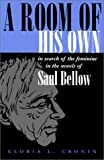 img - for A Room of His Own: In Search of the Feminine in the Novels of Saul Bellow (Judaic Traditions in Literature, Music, and Art) book / textbook / text book