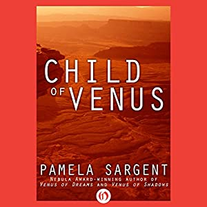 Child of Venus: Venus Trilogy, Book 3 | [Pamela Sargent]