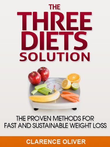 The Three Diets Solution: The Proven Methods For Fast and Sustainable Weight Loss