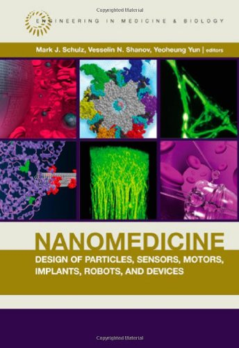 Nanomedicine Design Of Particles, Sensors, Motors, Implants, Robots, And Devices (Artech House Series Engineering In Medicine & Biology)