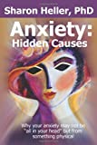 "Anxiety:  Hidden Causes: Why your anxiety may not be ""all in your head"" but from something physical (1452897344) by Sharon Heller"