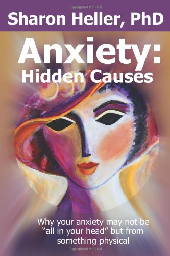 """Anxiety: Hidden Causes: Why Your Anxiety May Not Be """"All In Your Head"""" But From Something Physical"""