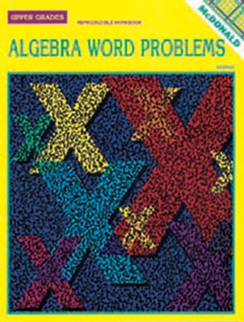 ALGEBRA WORD PROBLEMS for Upper Grades 6-9 (Reproducible Workbook)
