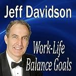 Work-Life Balance Goals | Jeff Davidson