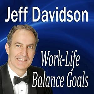 Work-Life Balance Goals | [Jeff Davidson]