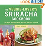 The Veggie-Lover's Sriracha Cookbook:...