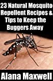23 Natural Mosquito  Repellent Recipes & Tips To Keep the Buggers Away