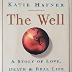 The Well: A Story of Love, Death & Real Life in the Seminal Online Community | Katie Hafner