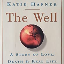The Well: A Story of Love, Death & Real Life in the Seminal Online Community (       UNABRIDGED) by Katie Hafner Narrated by Wendy Almeida