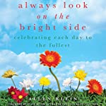 Always Look on the Bright Side: Celebrating Each Day to the Fullest | Allen Klein,Steve Rizzo