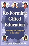 img - for Re-Forming Gifted Education: How Parents and Teachers Can Match the Program to the Child book / textbook / text book