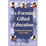 Re-Forming Gifted Education: How Parents and Teachers Can Match the Program to the Child ~ Karen B. Rogers