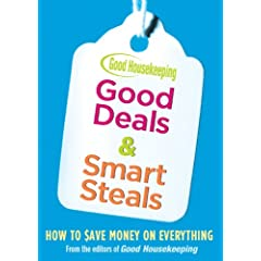 Good Housekeeping Good Deals & Smart Steals: How to Save Money on Everything (Good Housekeeping)