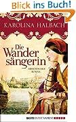 Die Wandersängerin: Historischer Roman