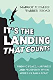 Its The Landing That Counts: Finding Peace, Happiness And Prosperity When Your Life Falls Apart