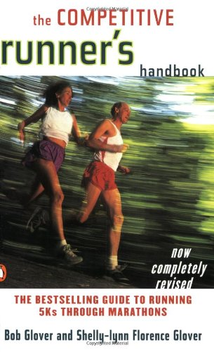 The Competitive Runner\'s Handbook: The Bestselling Guide to Running 5Ks through Marathons