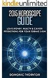 2015 Horoscope Guide - Love, Money, Health & Career Predictions For Your Zodiac Sign (Horoscopes, Zodiac Signs, Astrology, Love, Predictions, Future Predictions, ... Health, Money, Horoscope, Personalities)