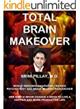 Total Brain Makeover: One Simple Brain Change a Week to Live a Happier and More Productive Life