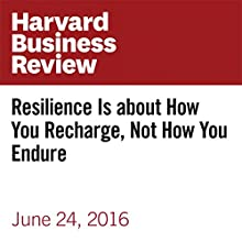 Resilience Is About How You Recharge, Not How You Endure Other by Shawn Achor, Michelle Gielan Narrated by Fleet Cooper