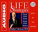 Phillip C. McGraw Life Strategies: Doing What Works, Doing What Matters