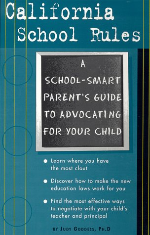 California School Rules: A School-Smart Parent's Guide to Advocating for Your Child