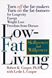 Low-Fat Living: Turn off the Fat-Makers, Turn on the Fat-Burners for Longevity, Energy, Weight Loss, Freedom from Disease