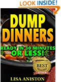 DUMP DINNERS: Dump Dinners Cookbook: Quick & Easy Dump Dinners Recipes For Busy People. Ready In 30 Minutes Or Less! (dump dinners recipes, dump dinners cookbook, dump dinners)