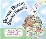 Hunter Bunny Saves Easter (Hunter Bunny, Vol. 1)